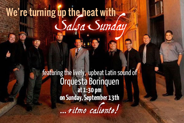 We're turning up the heat with Salsa Sunday featuring the lively, upbeat Latin sound of Orquesta Borinquen at 1:30pm on Sunday, September 13th ... ritmo caliente!
